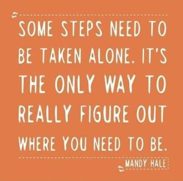 some-steps-need-to-be-taken-alone-its-the-only-way-to-really-figure-out-where-you-need-to-be-quote-1